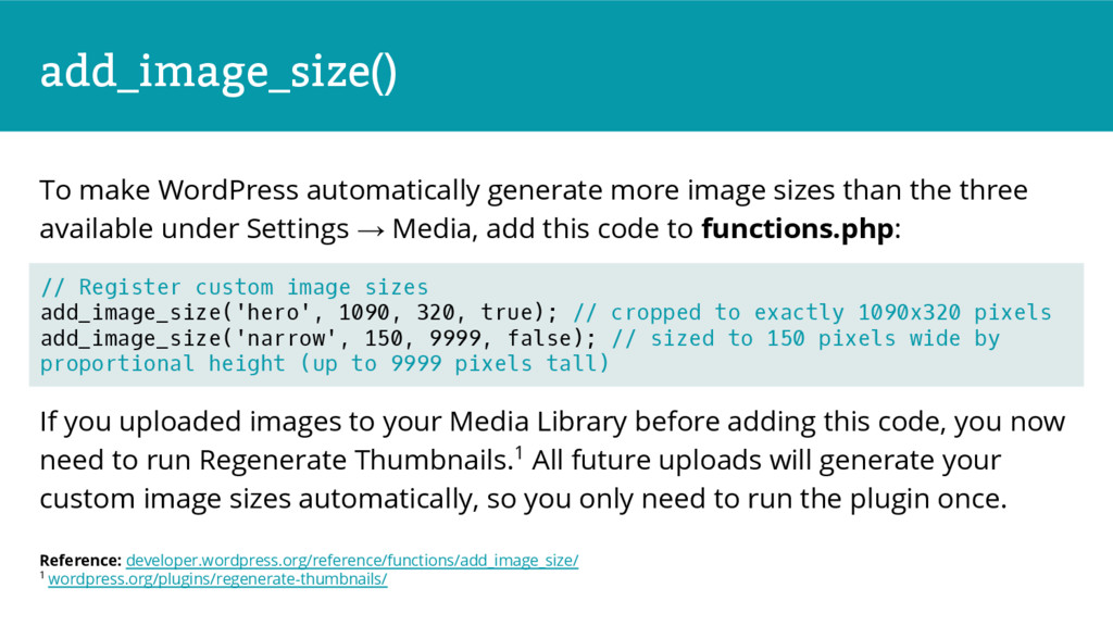 add_image_size() To make WordPress automaticall...