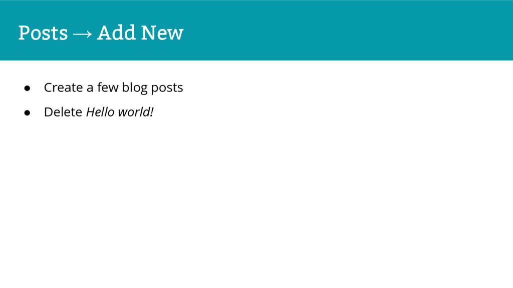 Posts → Add New ● Create a few blog posts ● Del...