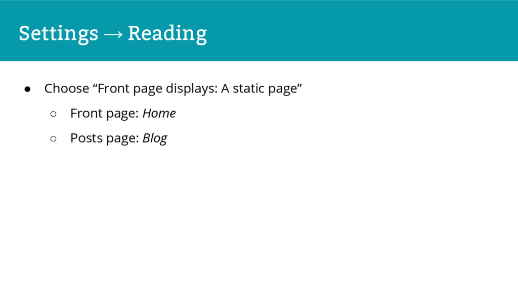 "Settings → Reading ● Choose ""Front page display..."