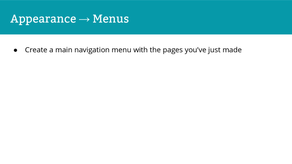 Appearance → Menus ● Create a main navigation m...