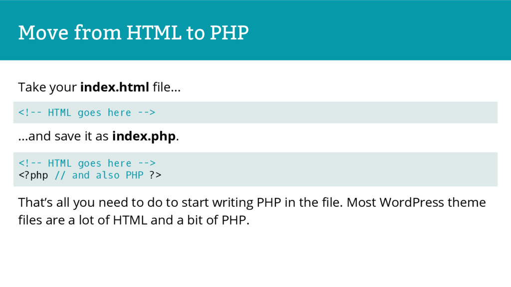 Move from HTML to PHP Take your index.html file...