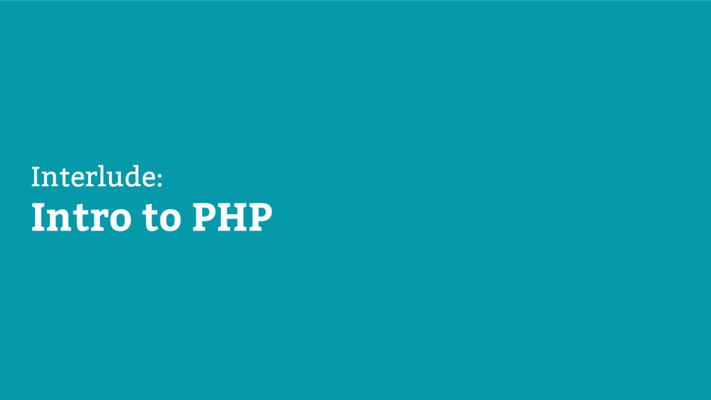 Interlude: Intro to PHP