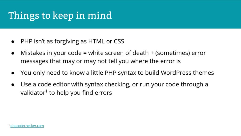 Things to keep in mind ● PHP isn't as forgiving...