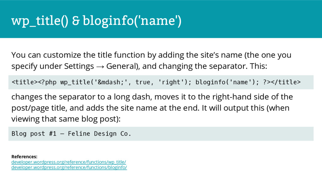 wp_title() & bloginfo('name') You can customize...
