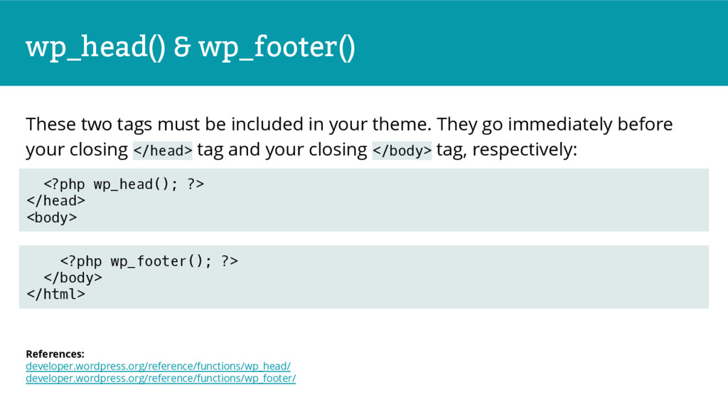 wp_head() & wp_footer() These two tags must be ...