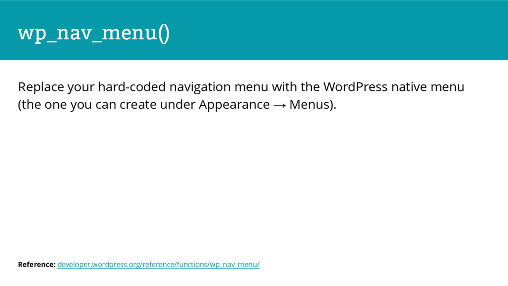 wp_nav_menu() Replace your hard-coded navigatio...