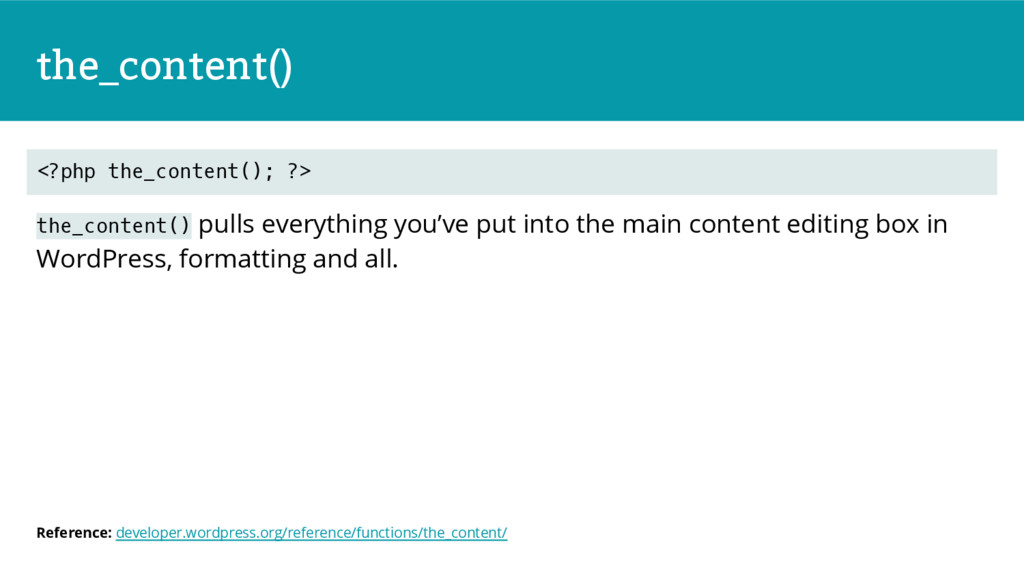the_content() the_content() pulls everything yo...