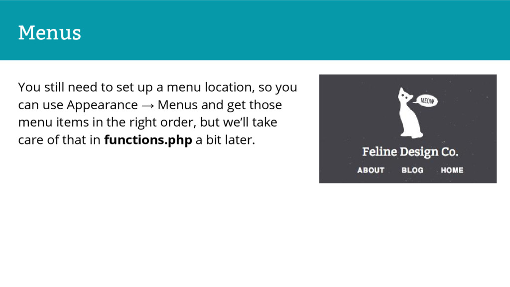 Menus You still need to set up a menu location,...