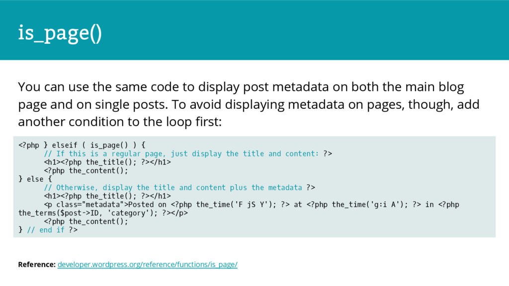 is_page() You can use the same code to display ...
