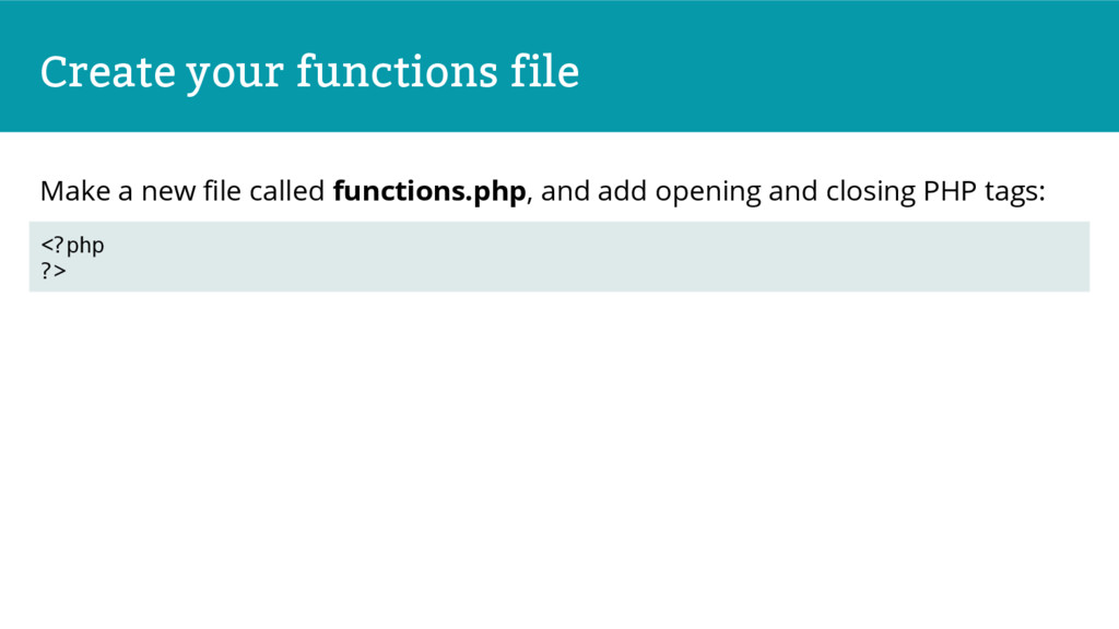 Create your functions file Make a new file call...