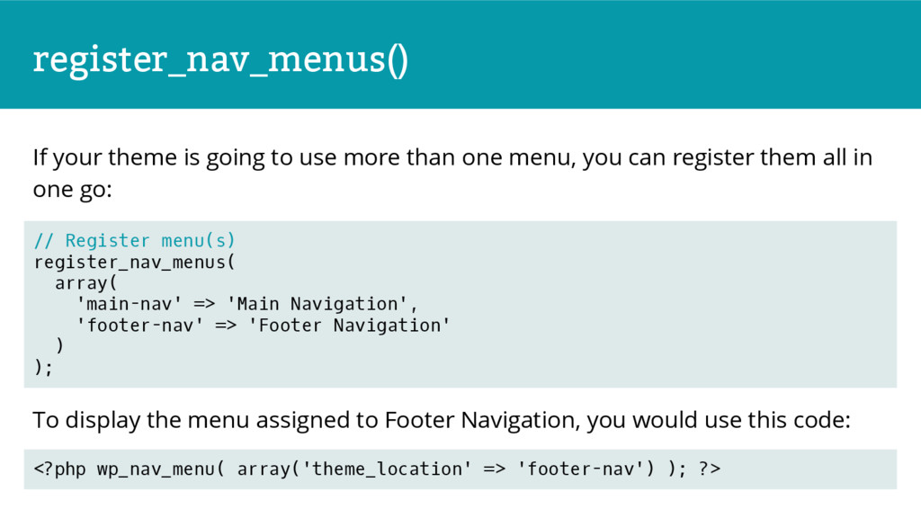 register_nav_menus() If your theme is going to ...