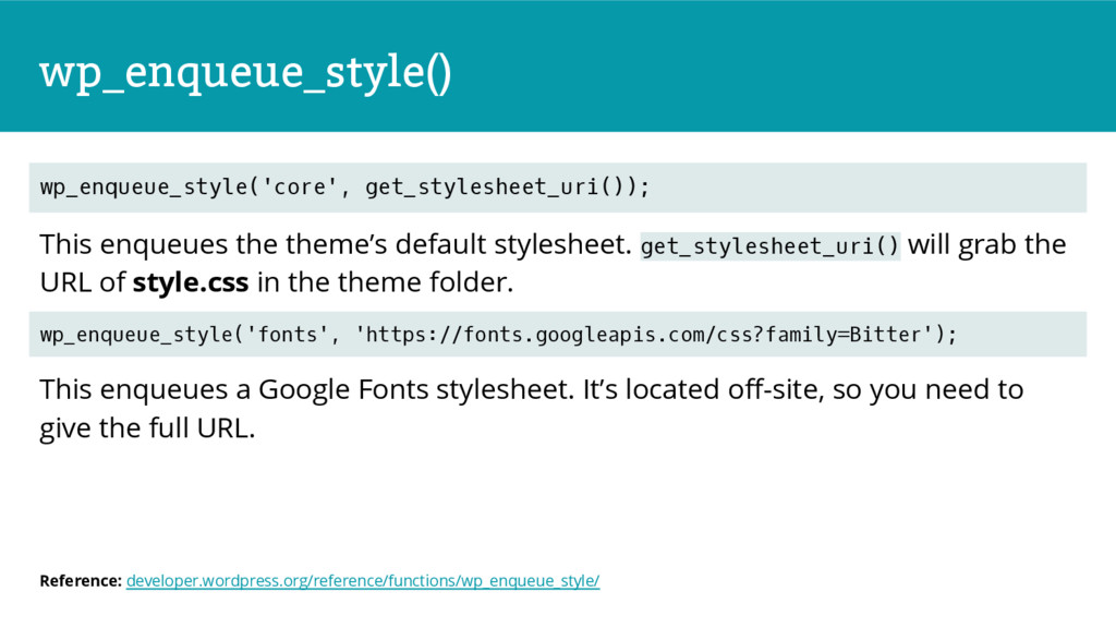 wp_enqueue_style() This enqueues the theme's de...