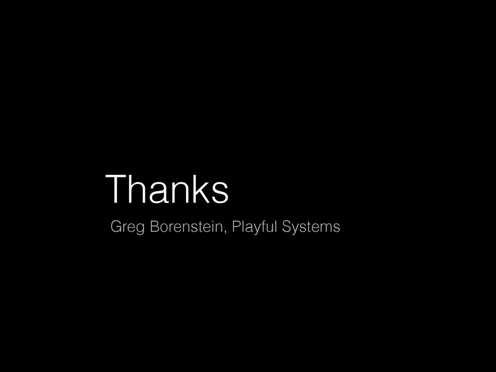 Thanks Greg Borenstein, Playful Systems