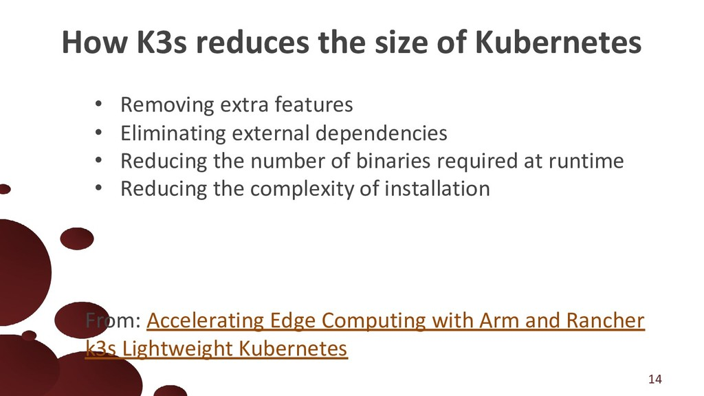 How K3s reduces the size of Kubernetes 14 • Rem...
