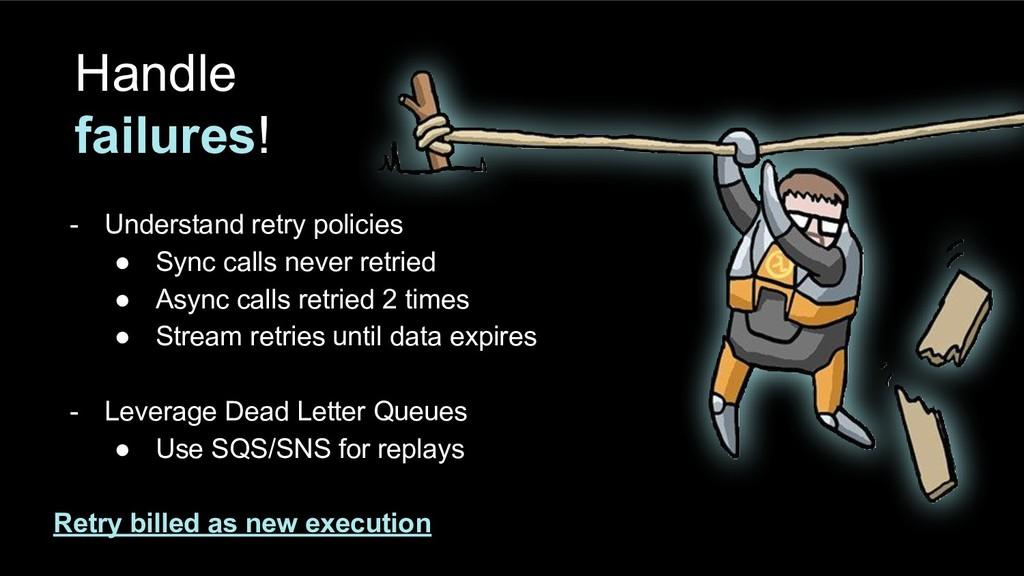 Handle failures! - Understand retry policies ● ...