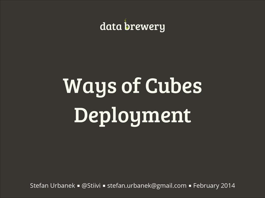 Ways of Cubes Deployment data brewery Stefan Ur...