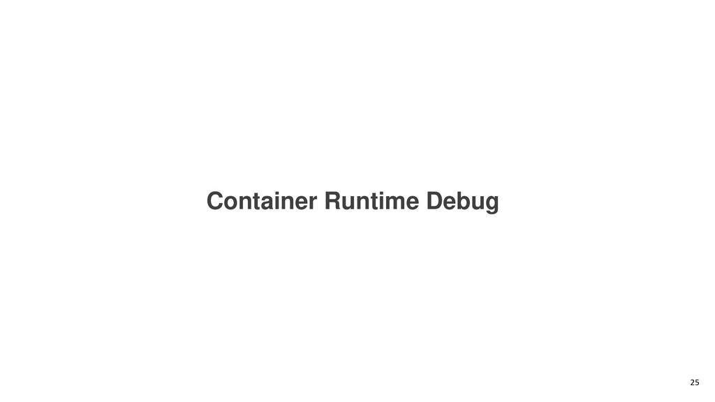 Container Runtime Debug 25