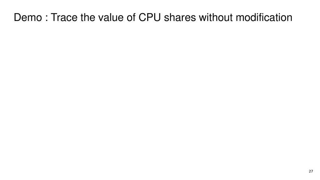 Demo : Trace the value of CPU shares without mo...