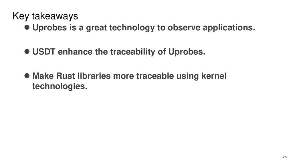 Key takeaways ⚫ Uprobes is a great technology t...