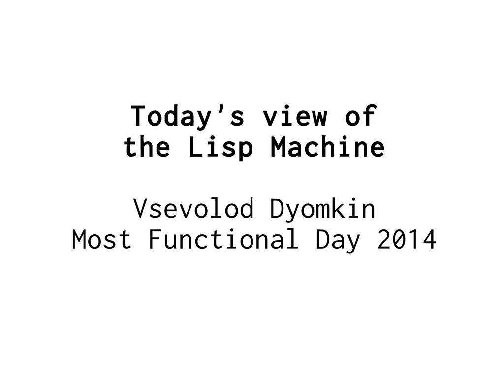 Today's view of the Lisp Machine Vsevolod Dyomk...