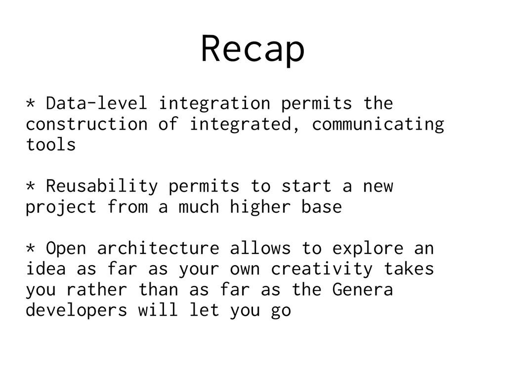 Recap * Data-level integration permits the cons...
