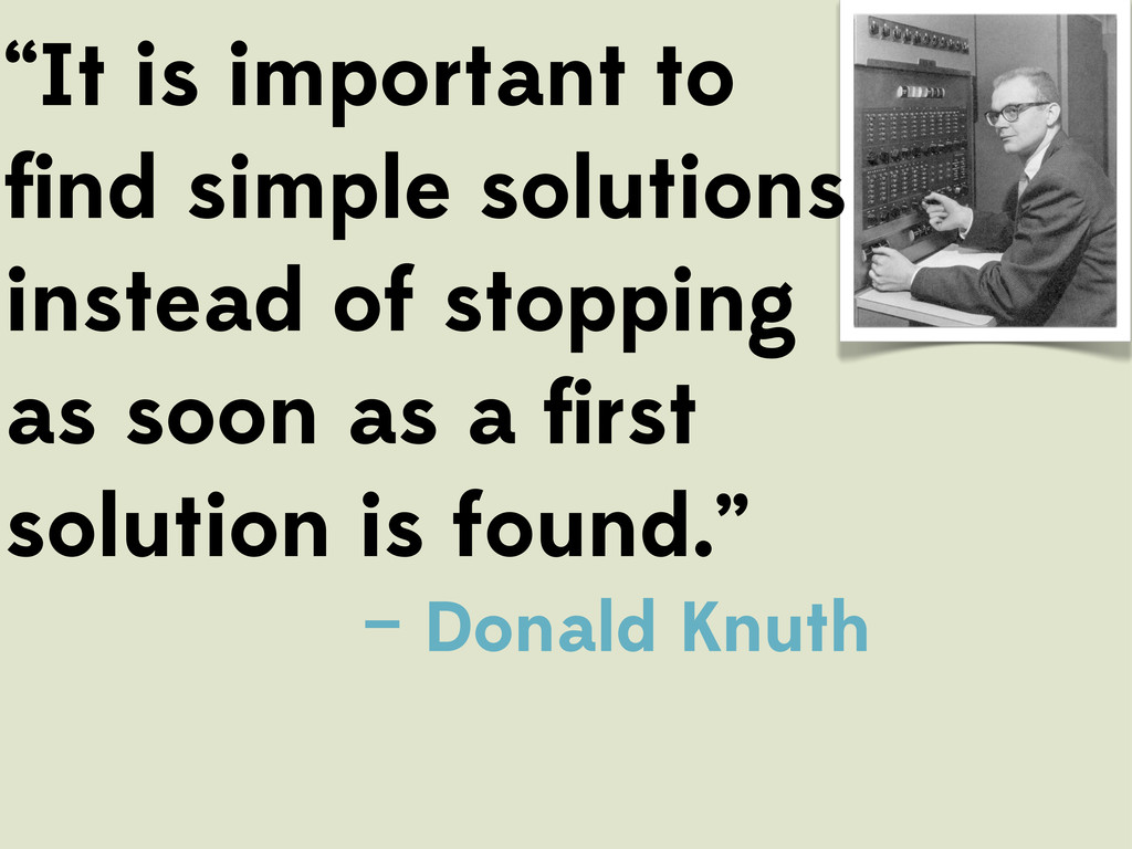 """It is important to find simple solutions instea..."