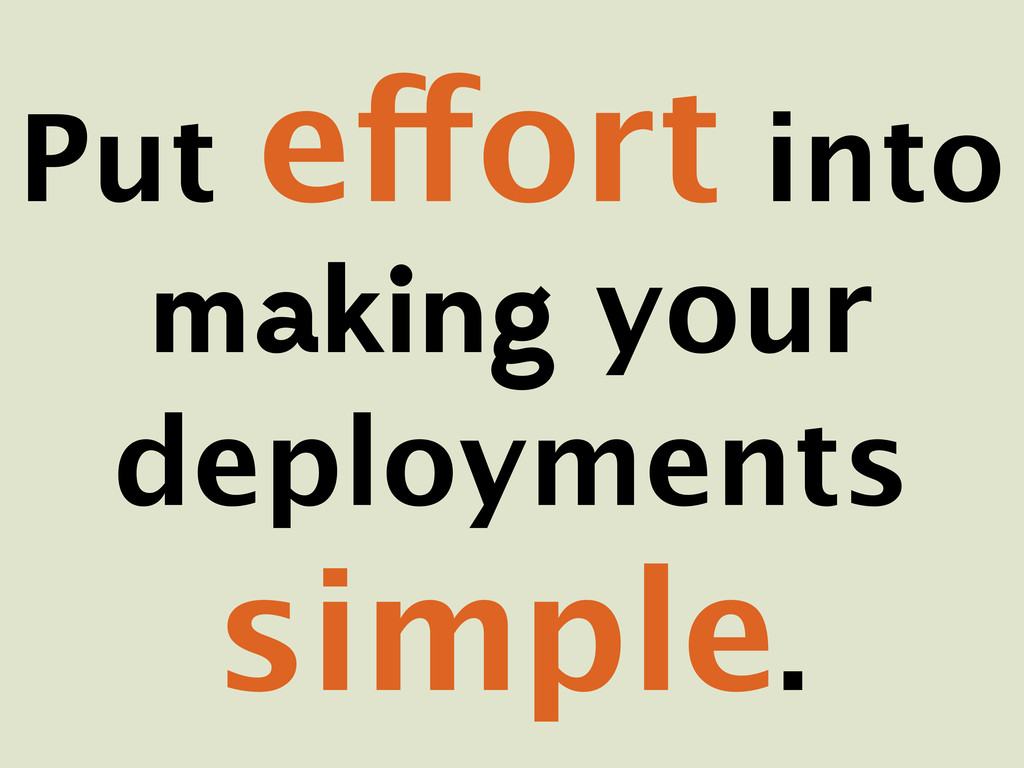 Put effort into making your deployments simple.