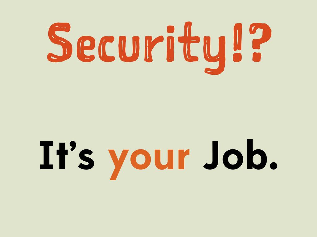 Scrt!? It's your Job.