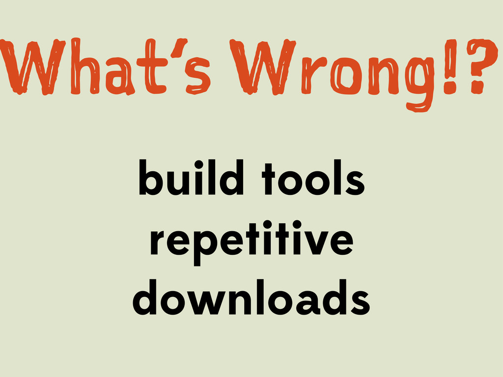 build tools repetitive downloads Wa's Wog!?