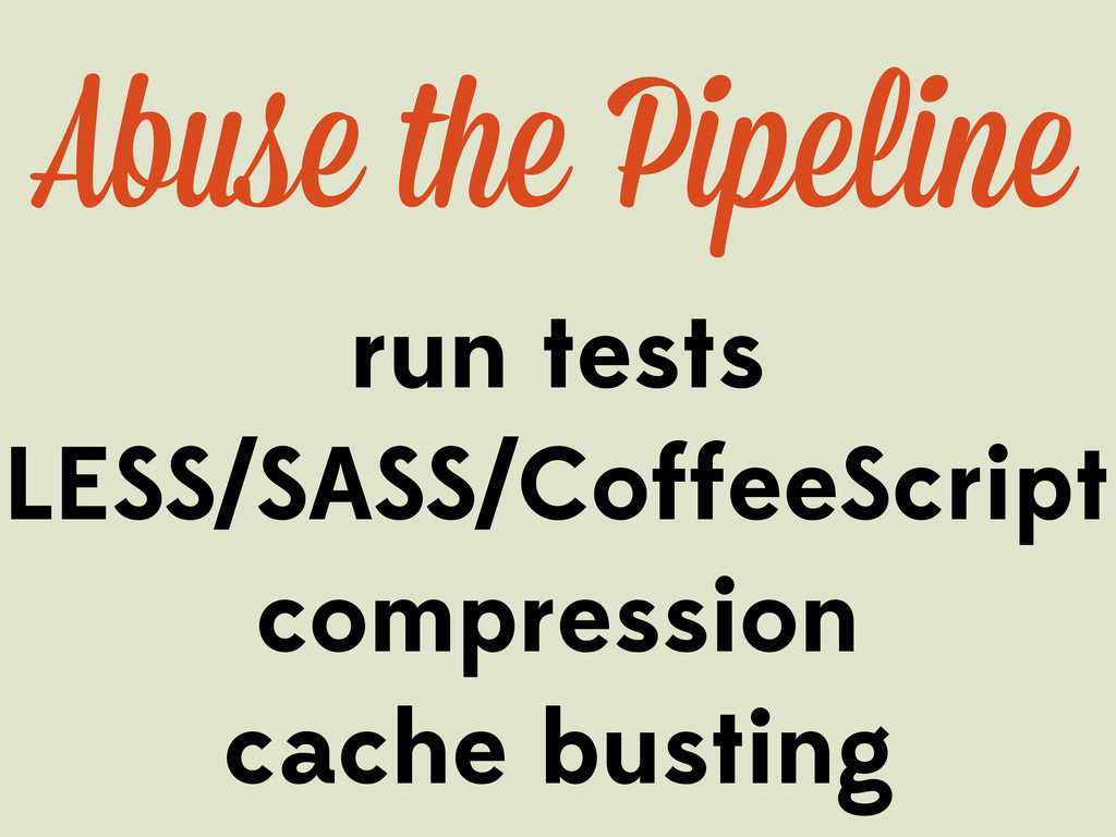 Abuse the Pipeline run tests LESS/SASS/CoffeeSc...