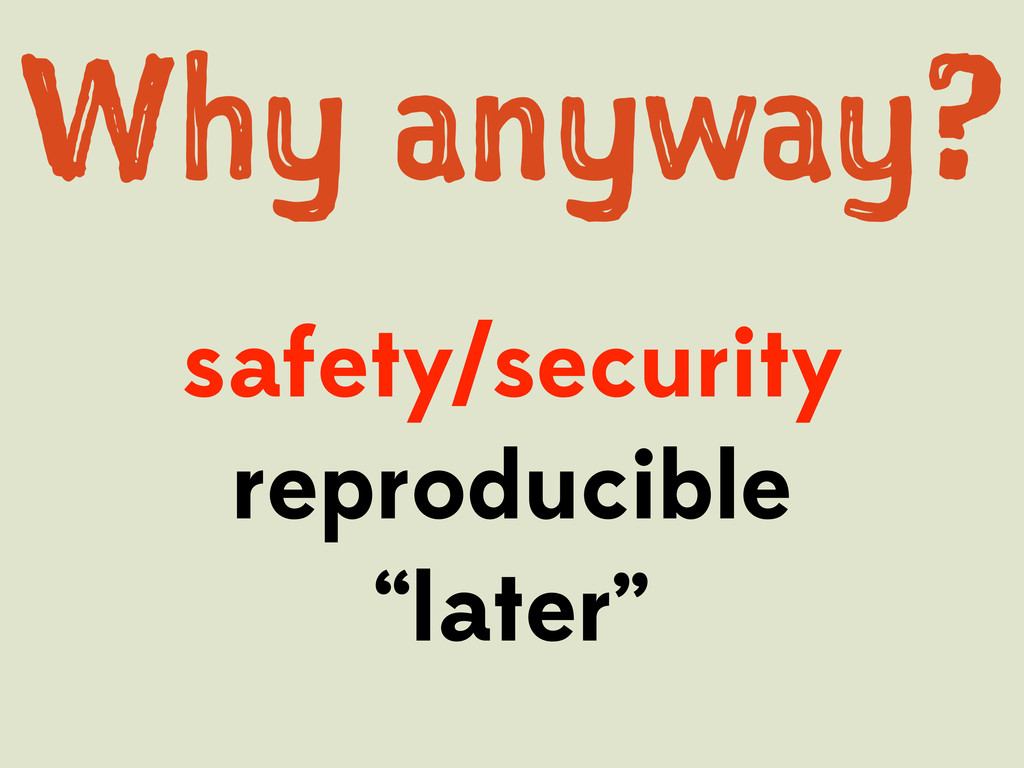 "Wy aya? safety/security reproducible ""later"""