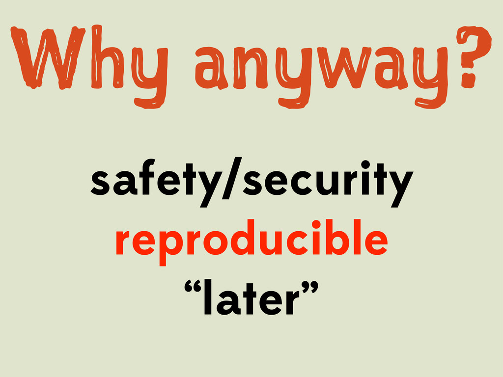 "safety/security reproducible ""later"" Wy aya?"