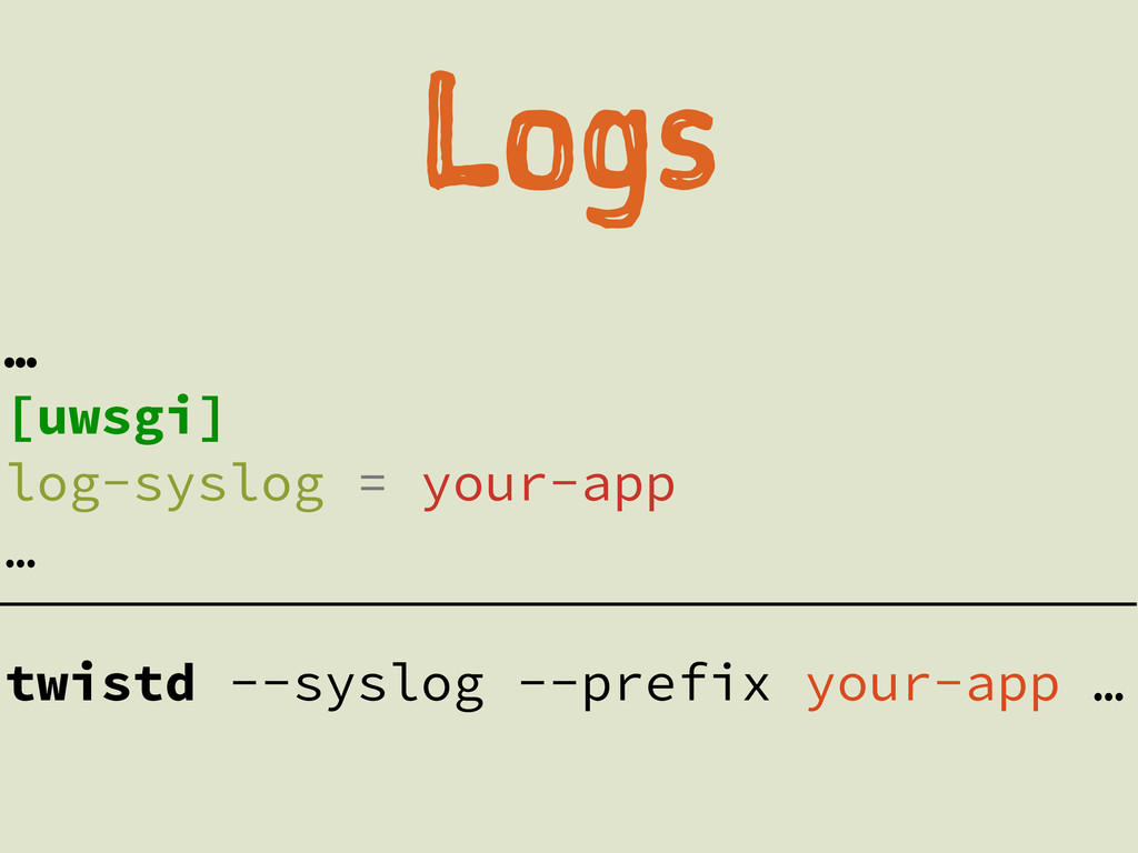 Lg … [uwsgi] log-syslog = your-app … twistd -...