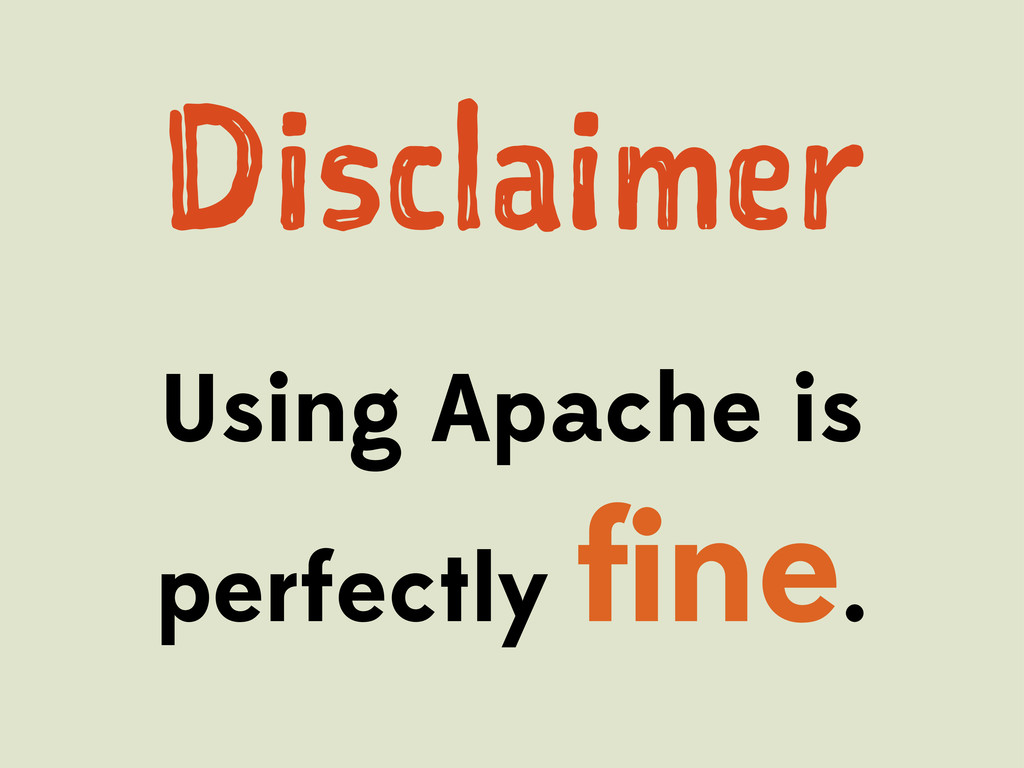 Dslie Using Apache is perfectly fine.