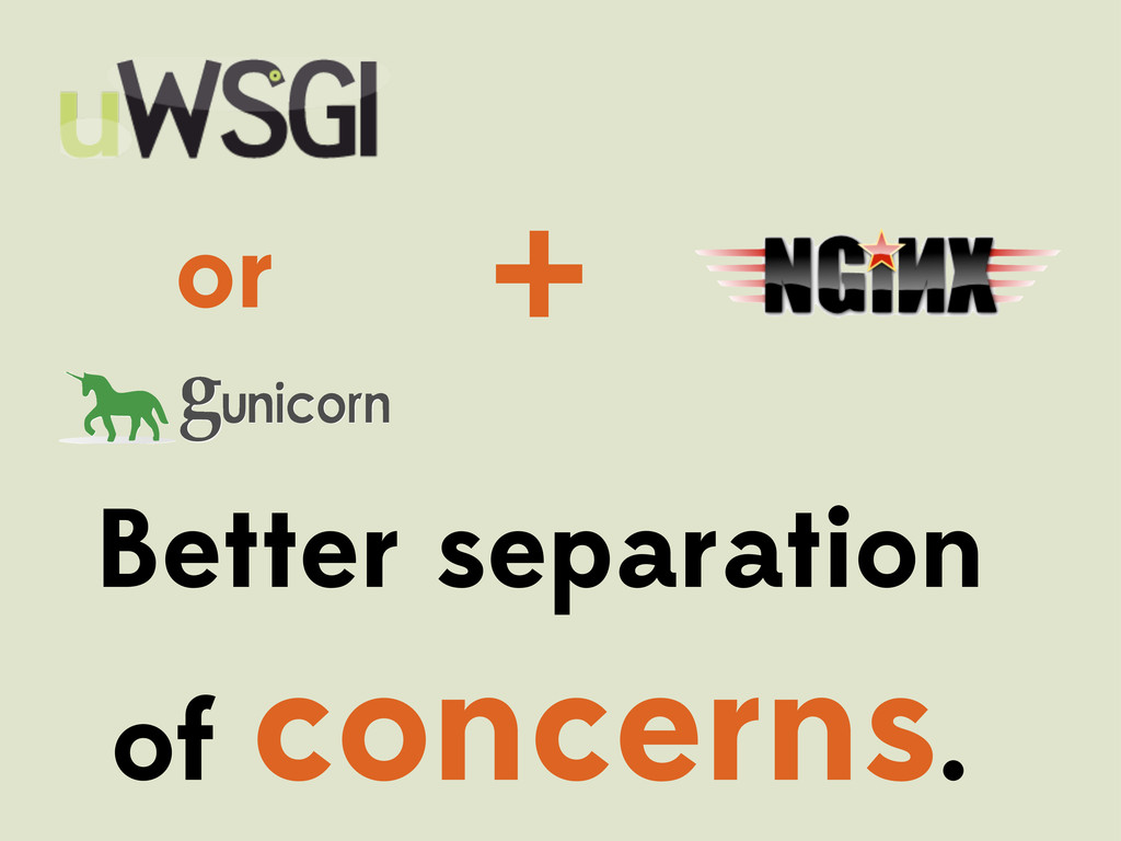 + g or Better separation of concerns.