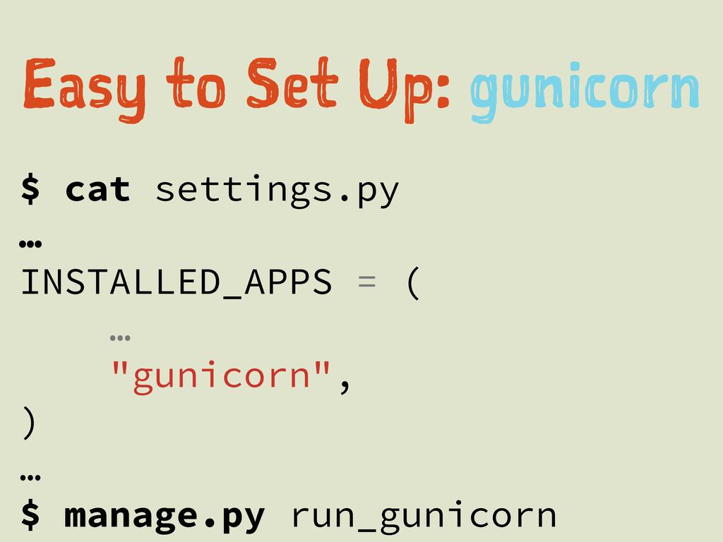 "$ cat settings.py … INSTALLED_APPS = ( … ""gunic..."