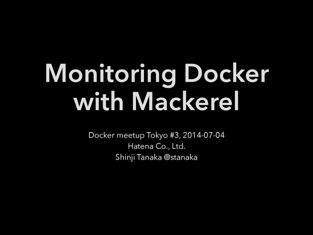 Monitoring Docker with Mackerel Docker meetup T...