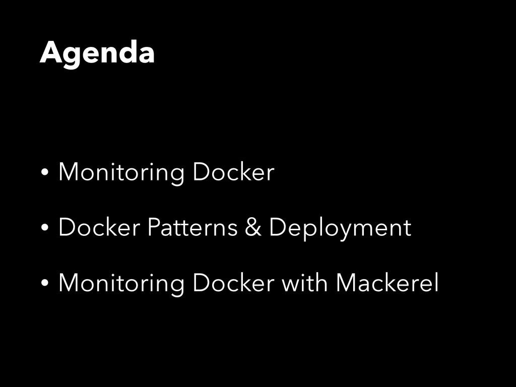 Agenda • Monitoring Docker • Docker Patterns & ...
