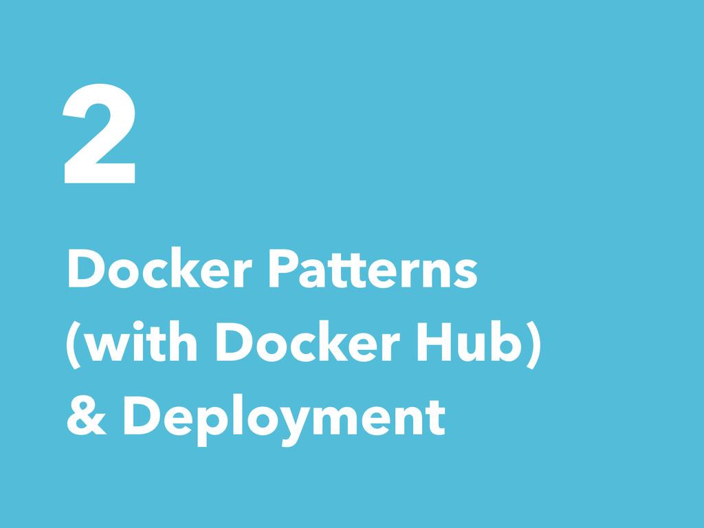 2 Docker Patterns (with Docker Hub) & Deployment