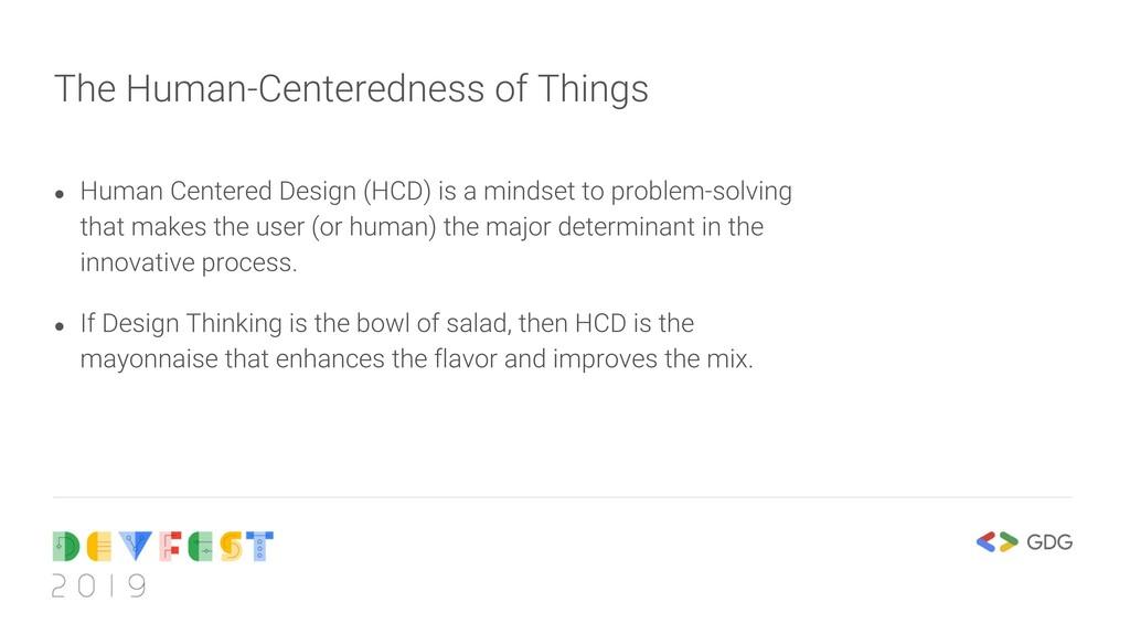 ● Human Centered Design (HCD) is a mindset to p...
