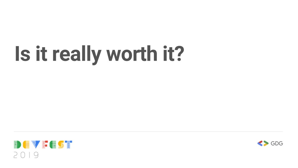 Is it really worth it?
