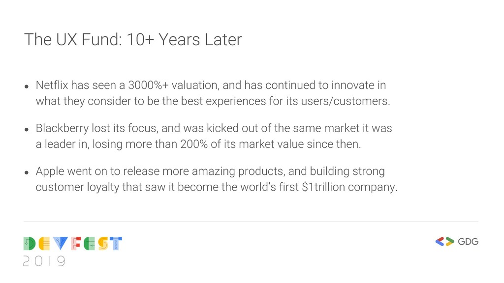 The UX Fund: 10+ Years Later ● Netflix has seen...