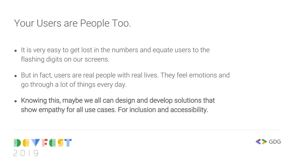 Your Users are People Too. ● It is very easy to...