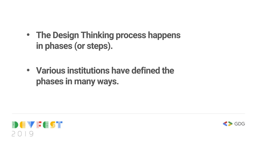 • The Design Thinking process happens in phases...