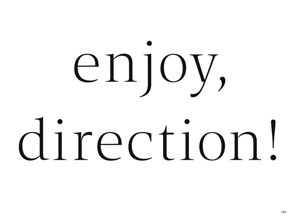 direction! enjoy, 132