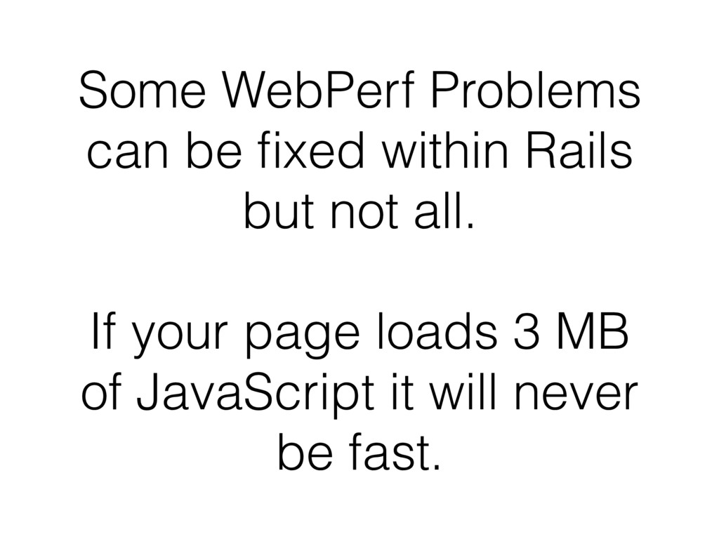 Some WebPerf Problems can be fixed within Rails ...
