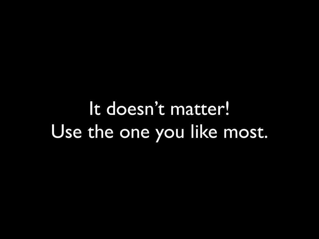 It doesn't matter! Use the one you like most.