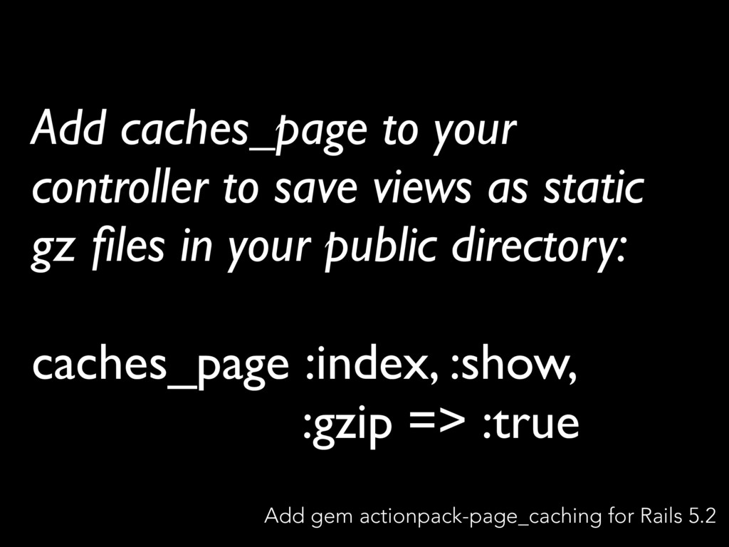 Add caches_page to your controller to save view...