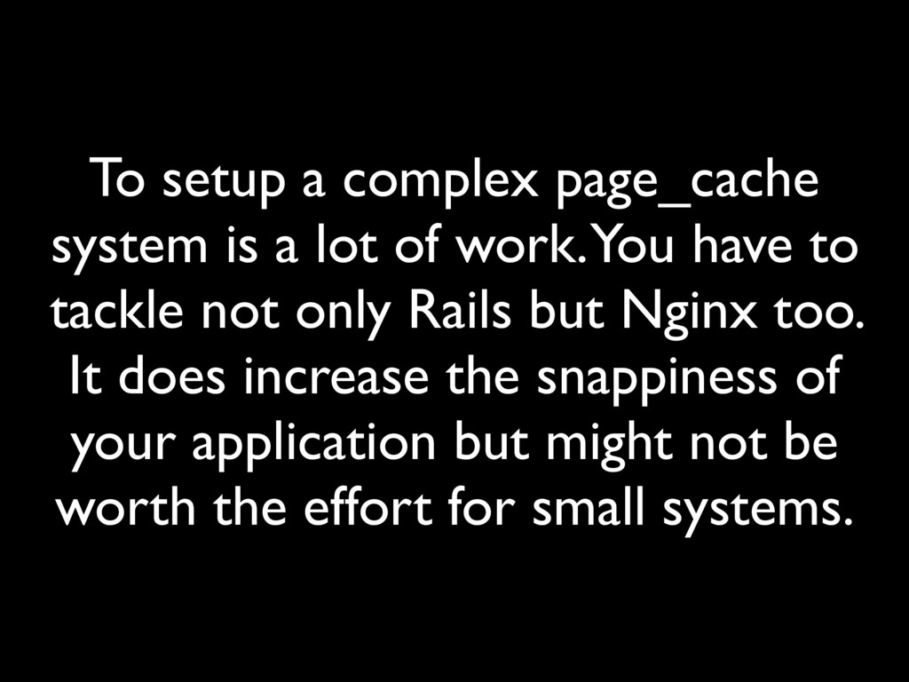 To setup a complex page_cache system is a lot o...