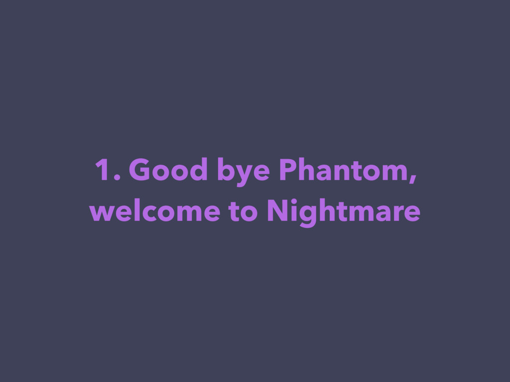 1. Good bye Phantom, welcome to Nightmare